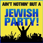 Ain&#39;t Nothing But a Jewish Party!