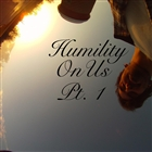 Humility OnUs Pt. 1 &#91;Explicit&#93;